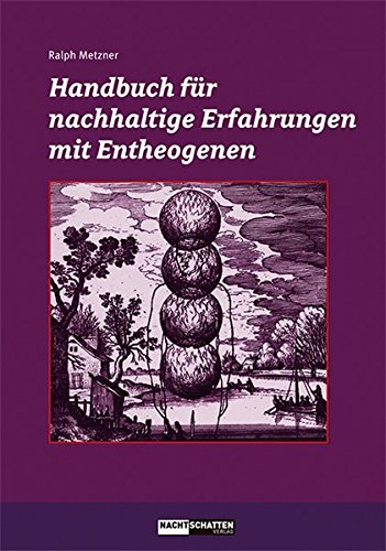 Ralph Metzner - Handbuch für nachhaltige Erfahrungen mit Entheogenen